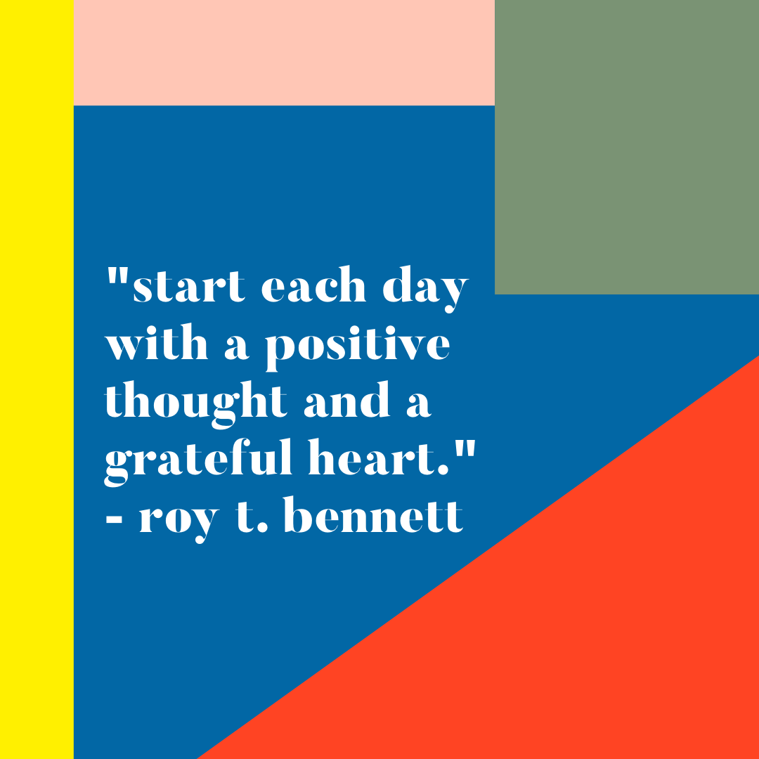 """""""Start each day with a positive thought and a grateful heart."""" – Roy T. Bennett"""