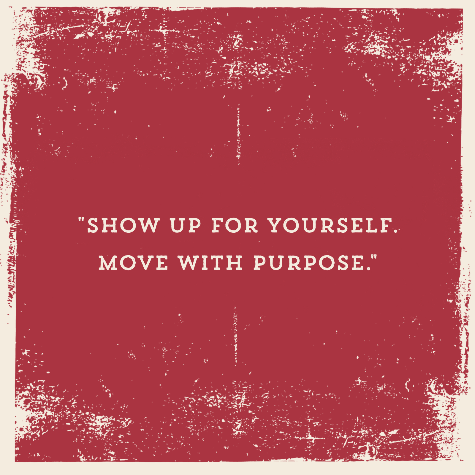 """""""Show up for yourself. Move with purpose."""""""